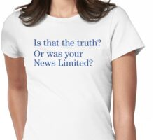 Is that the truth? Or is your News Limited? Womens Fitted T-Shirt