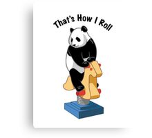 Panda Bear That's How I Roll Canvas Print