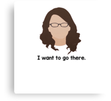 "30 Rock ""I want to go there."" Liz Lemon quote Canvas Print"