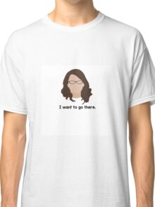 """30 Rock """"I want to go there."""" Liz Lemon quote Classic T-Shirt"""