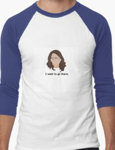 "30 Rock ""I want to go there."" Liz Lemon quote Men's Baseball ¾ T-Shirt"