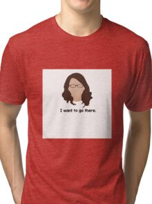 """30 Rock """"I want to go there."""" Liz Lemon quote Tri-blend T-Shirt"""