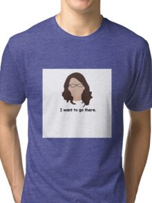 "30 Rock ""I want to go there."" Liz Lemon quote Tri-blend T-Shirt"
