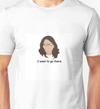 """30 Rock """"I want to go there."""" Liz Lemon quote Unisex T-Shirt"""