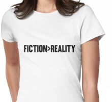 I'd have fiction over reality any day. Womens Fitted T-Shirt