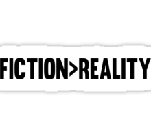I'd have fiction over reality any day. Sticker