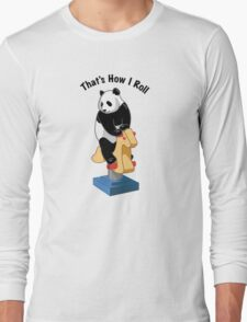 Panda Bear That's How I Roll Long Sleeve T-Shirt