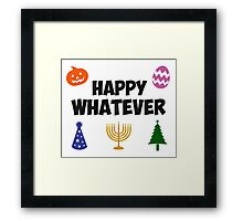 Happy Whatever Holiday Framed Print