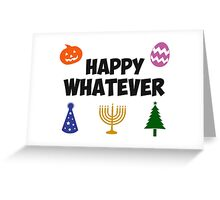 Happy Whatever Holiday Greeting Card