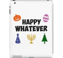 Happy Whatever Holiday iPad Case/Skin
