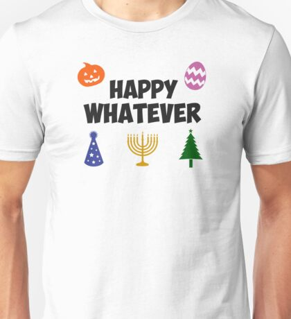Happy Whatever Holiday Unisex T-Shirt