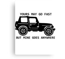 yours may go fast but mine goes anywhere Canvas Print