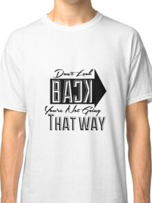 Don't Look Back Classic T-Shirt