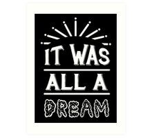 IT WAS ALL A DREAM Art Print