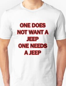one does not want a jeep one needs a jeep T-Shirt