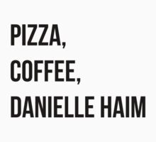 PIZZA, COFFEE, DANIELLE HAIM by glencocus