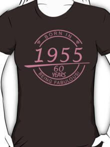born in 1955... 60 years being fabulous! T-Shirt