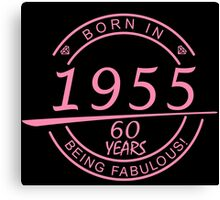 born in 1955... 60 years being fabulous! Canvas Print