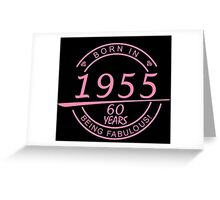 born in 1955... 60 years being fabulous! Greeting Card