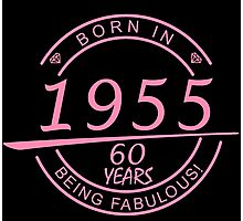 born in 1955... 60 years being fabulous! Photographic Print
