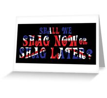 Shall We Shag Now or Shag Later? Greeting Card