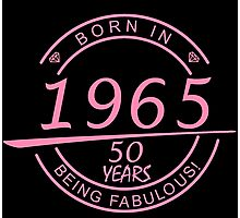 born in 1965... 50 years being fabulous! Photographic Print