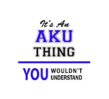 It's an AKU thing, you wouldn't understand !! by allnames