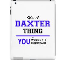 It's a DAXTER thing, you wouldn't understand !! iPad Case/Skin