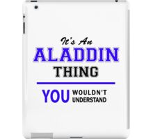 It's an ALADDIN thing, you wouldn't understand !! iPad Case/Skin