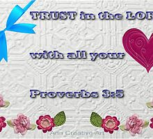 TRUST in the LORD with all your Heart by Ann12art