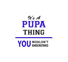 It's a PUPA thing, you wouldn't understand !! by thestarmaker