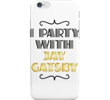 I PARTY WITH JAY GATSBY iPhone Case/Skin