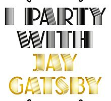 I PARTY WITH JAY GATSBY by raeuberstochter