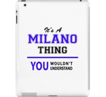 It's a MILANO thing, you wouldn't understand !! iPad Case/Skin