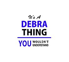 It's a DEBRA thing, you wouldn't understand !! by yourname