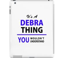 It's a DEBRA thing, you wouldn't understand !! iPad Case/Skin