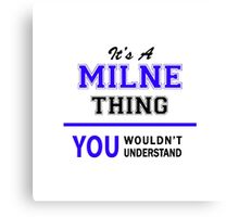 It's a MILNE thing, you wouldn't understand !! Canvas Print