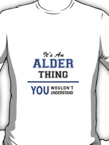 It's an ALDER thing, you wouldn't understand !! T-Shirt
