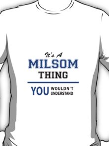 It's a MILSOM thing, you wouldn't understand !! T-Shirt