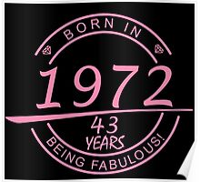born in 1972... 43 years being fabulous! Poster