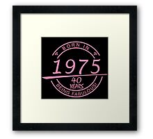 born in 1975... 40 years being fabulous! Framed Print
