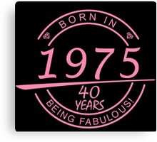 born in 1975... 40 years being fabulous! Canvas Print