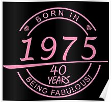 born in 1975... 40 years being fabulous! Poster