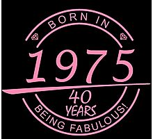 born in 1975... 40 years being fabulous! Photographic Print