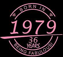 born in 1979... 36 years being fabulous! by birthdaytees