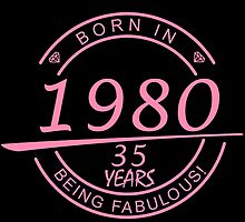 born in 1980... 35 years being fabulous! by birthdaytees