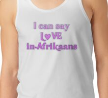 Say Love in Afrikaans Tank Top