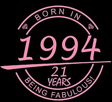 born in 1994... 21 years being fabulous! by birthdaytees