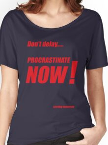 Procrastinate now!! Women's Relaxed Fit T-Shirt