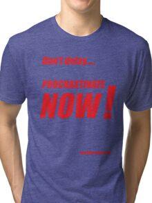 Procrastinate now!! Tri-blend T-Shirt
